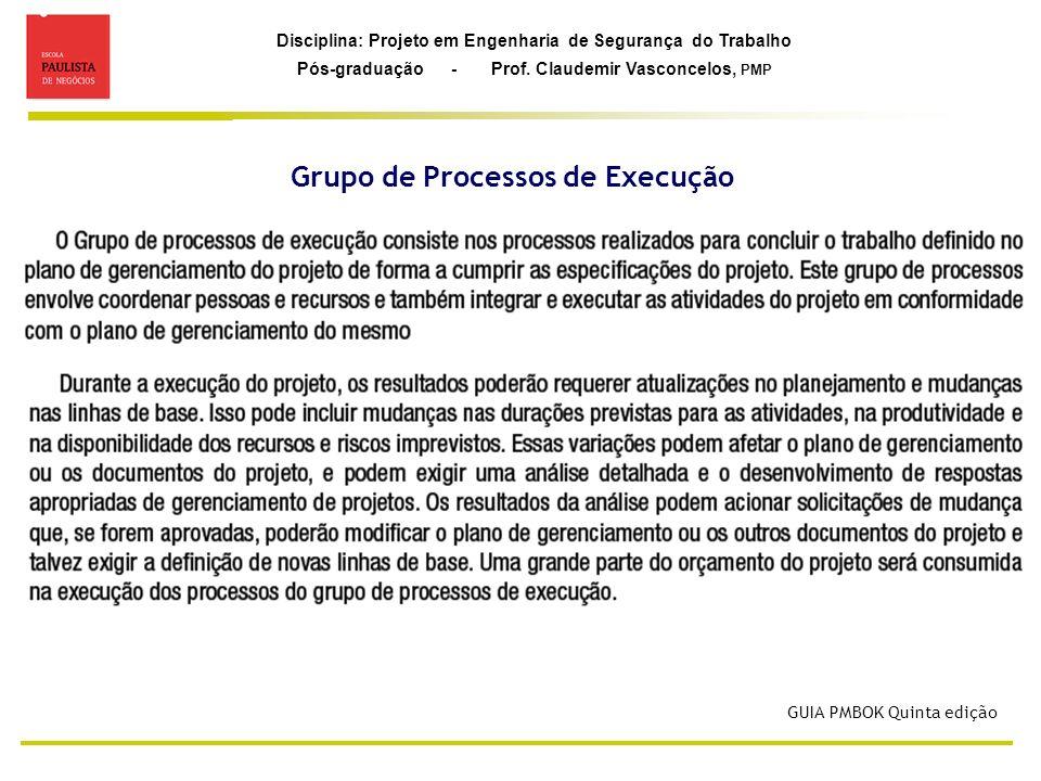 Disciplina: Projeto em Engenharia de Segurança do Trabalho Pós-graduação - Prof. Claudemir Vasconcelos, PMP Grupo de Processos de Execução GUIA PMBOK