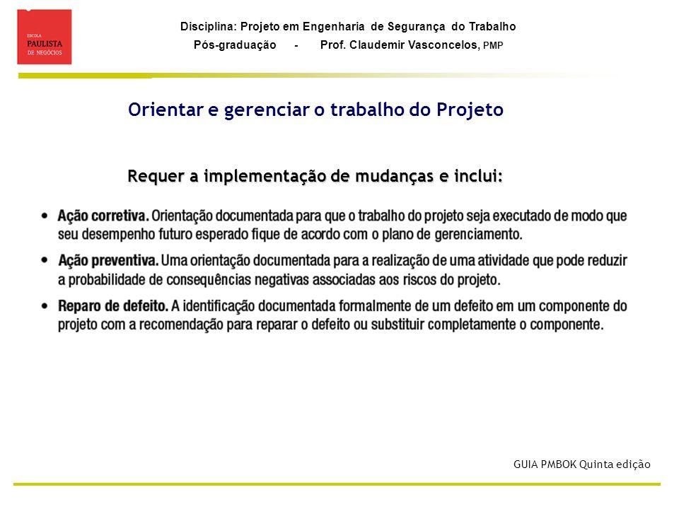 Disciplina: Projeto em Engenharia de Segurança do Trabalho Pós-graduação - Prof. Claudemir Vasconcelos, PMP Orientar e gerenciar o trabalho do Projeto