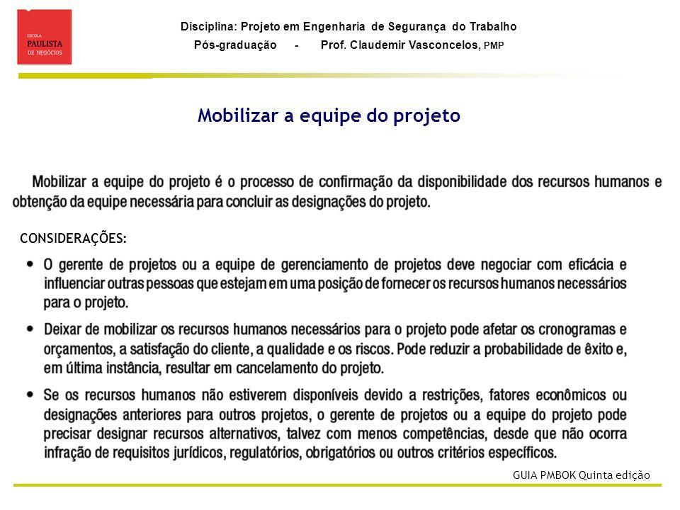 Disciplina: Projeto em Engenharia de Segurança do Trabalho Pós-graduação - Prof. Claudemir Vasconcelos, PMP Mobilizar a equipe do projeto CONSIDERAÇÕE