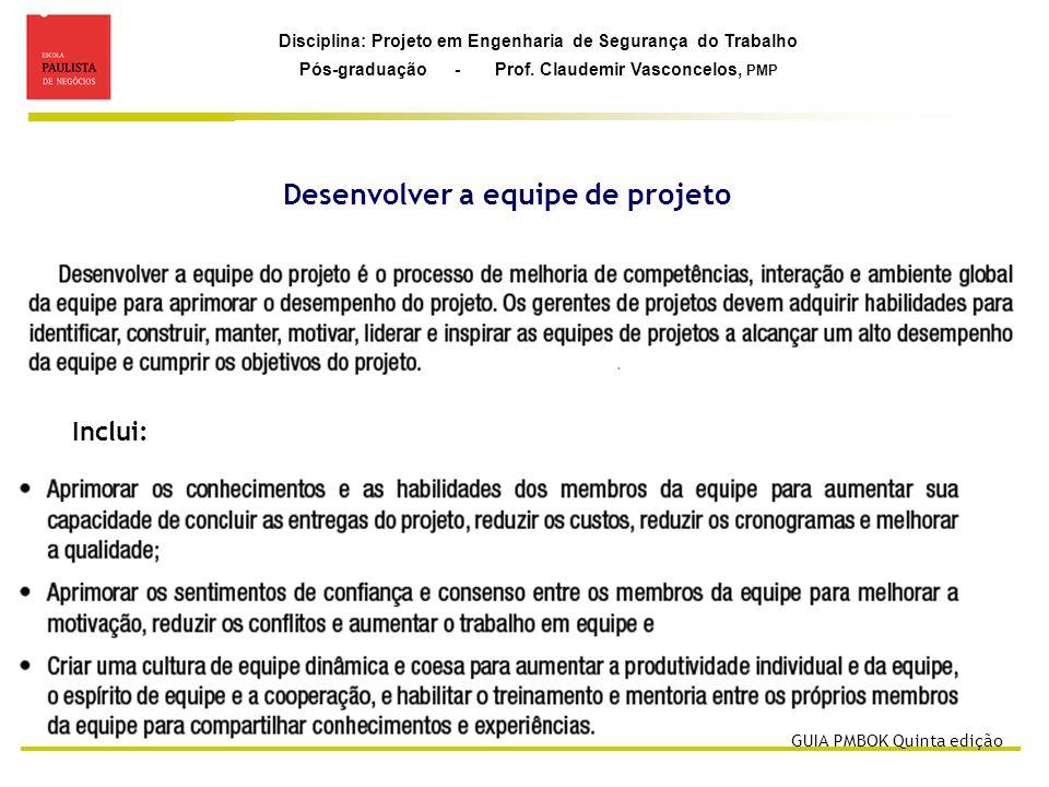 Disciplina: Projeto em Engenharia de Segurança do Trabalho Pós-graduação - Prof. Claudemir Vasconcelos, PMP Desenvolver a equipe de projeto Inclui: GU