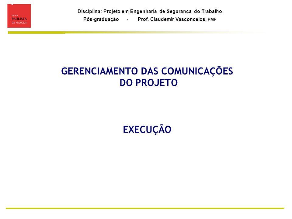 Disciplina: Projeto em Engenharia de Segurança do Trabalho Pós-graduação - Prof. Claudemir Vasconcelos, PMP GERENCIAMENTO DAS COMUNICAÇÕES DO PROJETO
