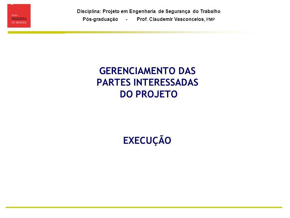Disciplina: Projeto em Engenharia de Segurança do Trabalho Pós-graduação - Prof. Claudemir Vasconcelos, PMP GERENCIAMENTO DAS PARTES INTERESSADAS DO P