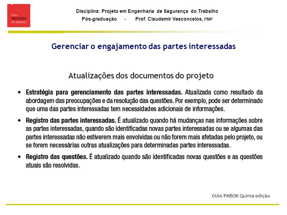 Disciplina: Projeto em Engenharia de Segurança do Trabalho Pós-graduação - Prof. Claudemir Vasconcelos, PMP Atualizações dos documentos do projeto GUI