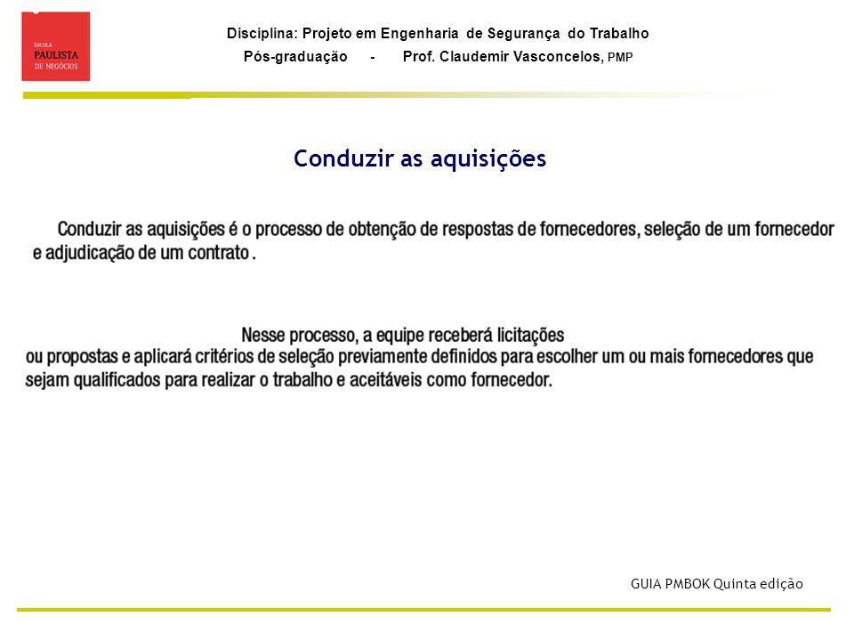 Disciplina: Projeto em Engenharia de Segurança do Trabalho Pós-graduação - Prof. Claudemir Vasconcelos, PMP Conduzir as aquisições GUIA PMBOK Quinta e