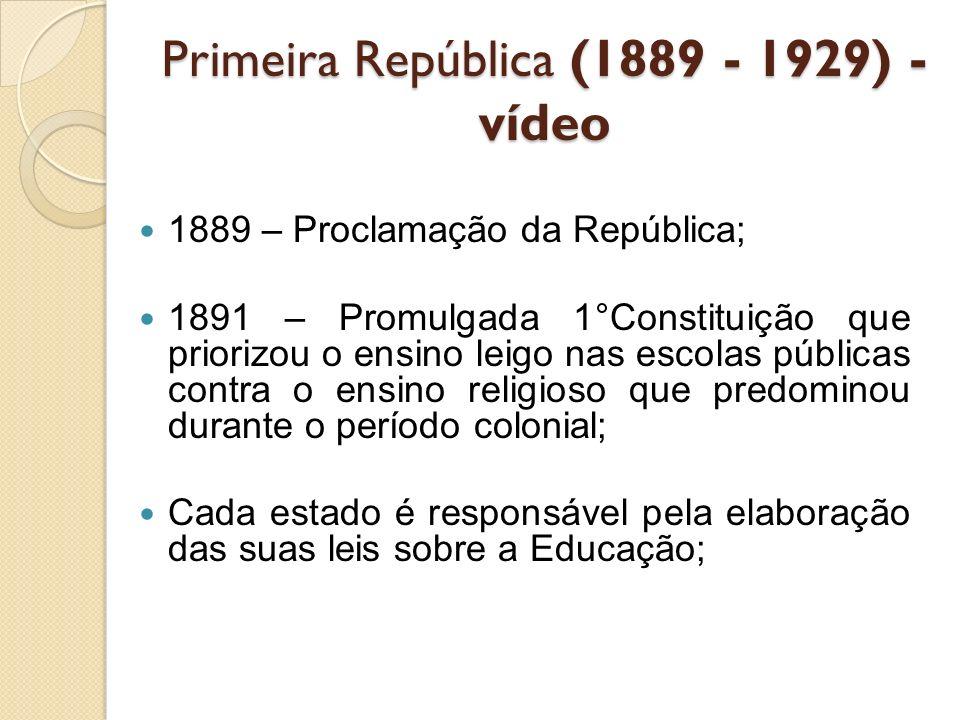 Primeira República (1889 - 1929) - vídeo 1889 – Proclamação da República; 1891 – Promulgada 1°Constituição que priorizou o ensino leigo nas escolas pú