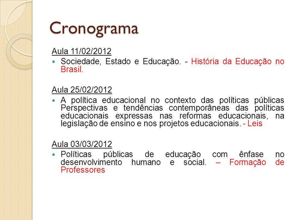 Cronograma Aula 11/02/2012 Sociedade, Estado e Educação. - História da Educação no Brasil. Aula 25/02/2012 A política educacional no contexto das polí