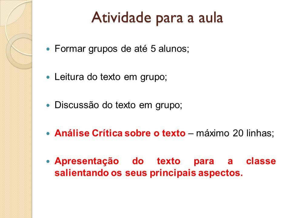 Atividade para a aula Formar grupos de até 5 alunos; Leitura do texto em grupo; Discussão do texto em grupo; Análise Crítica sobre o texto – máximo 20
