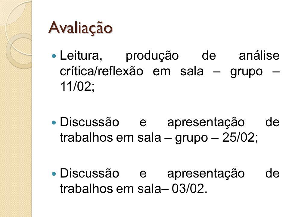 Avaliação Leitura, produção de análise crítica/reflexão em sala – grupo – 11/02; Discussão e apresentação de trabalhos em sala – grupo – 25/02; Discus