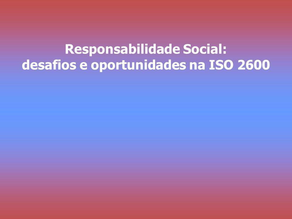 Responsabilidade Social Desafios e Oportunidades na ISO 26000 Responsabilidade Social: desafios e oportunidades na ISO 2600