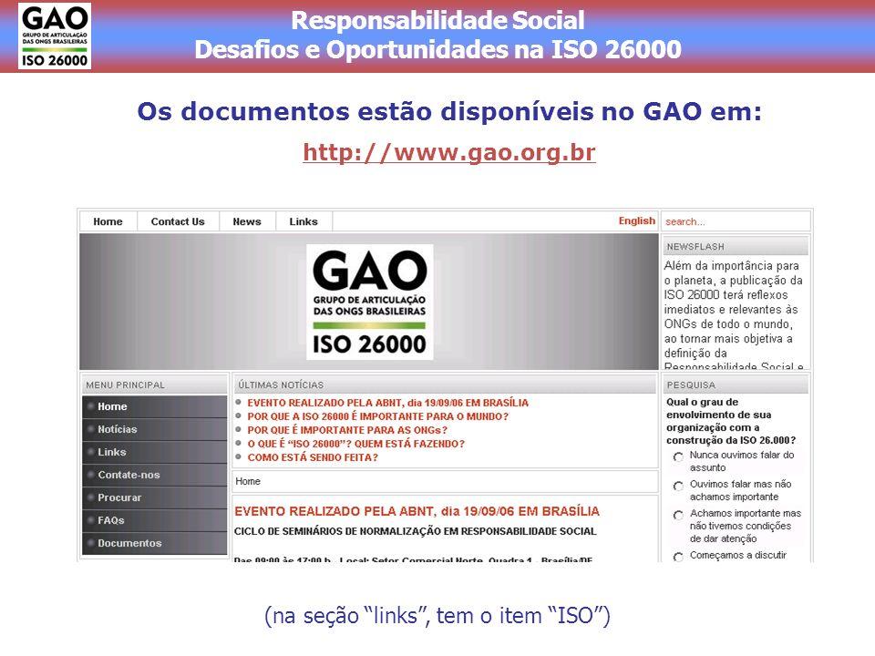 Responsabilidade Social Desafios e Oportunidades na ISO 26000 Os documentos estão disponíveis no GAO em: http://www.gao.org.br (na seção links, tem o item ISO)