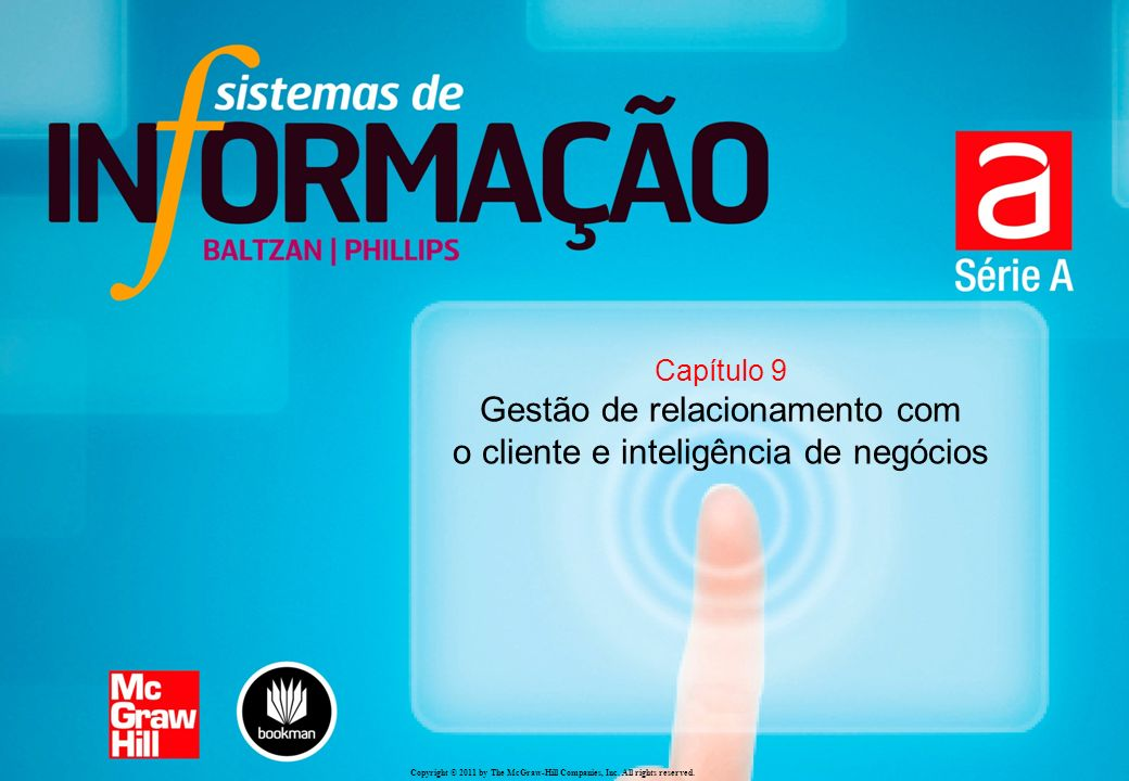 Copyright © 2011 by The McGraw-Hill Companies, Inc. All rights reserved. Capítulo 9 Gestão de relacionamento com o cliente e inteligência de negócios