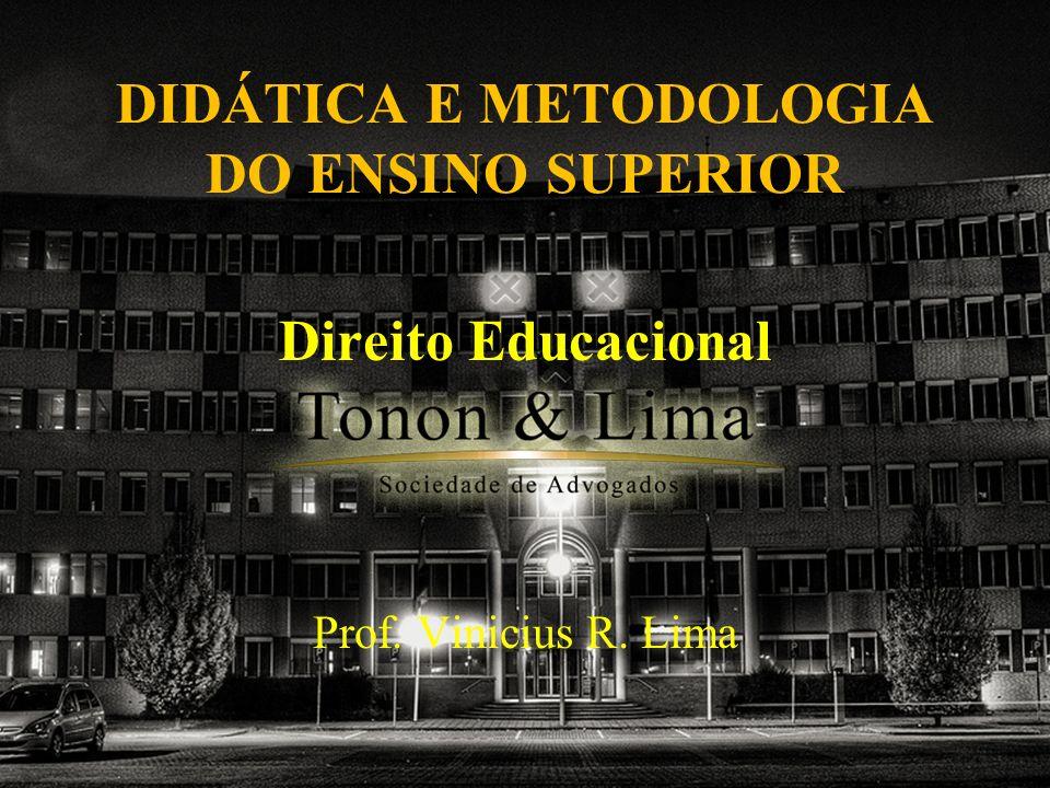 DIDÁTICA E METODOLOGIA DO ENSINO SUPERIOR Direito Educacional Prof. Vinicius R. Lima