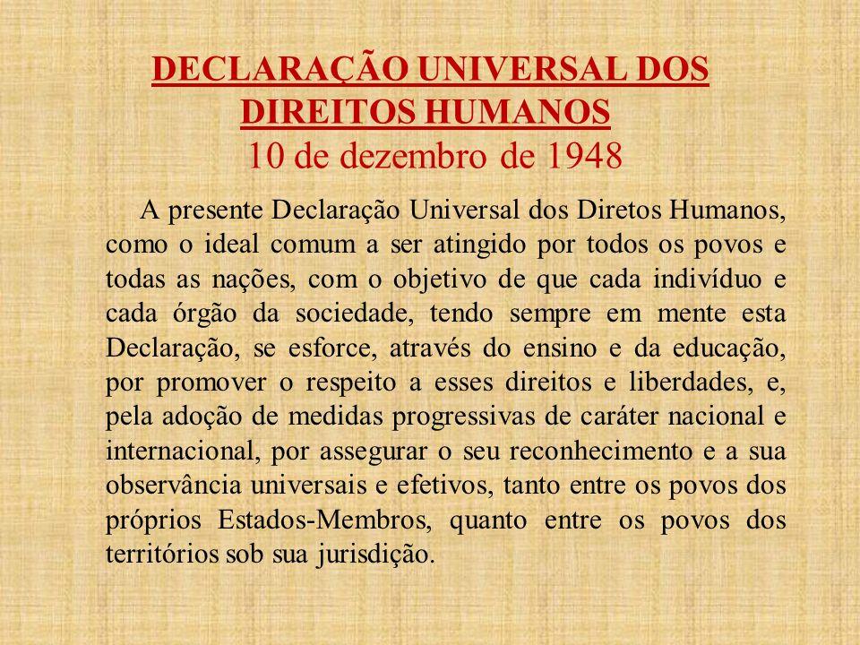 DECLARAÇÃO UNIVERSAL DOS DIREITOS HUMANOS 10 de dezembro de 1948 A presente Declaração Universal dos Diretos Humanos, como o ideal comum a ser atingid