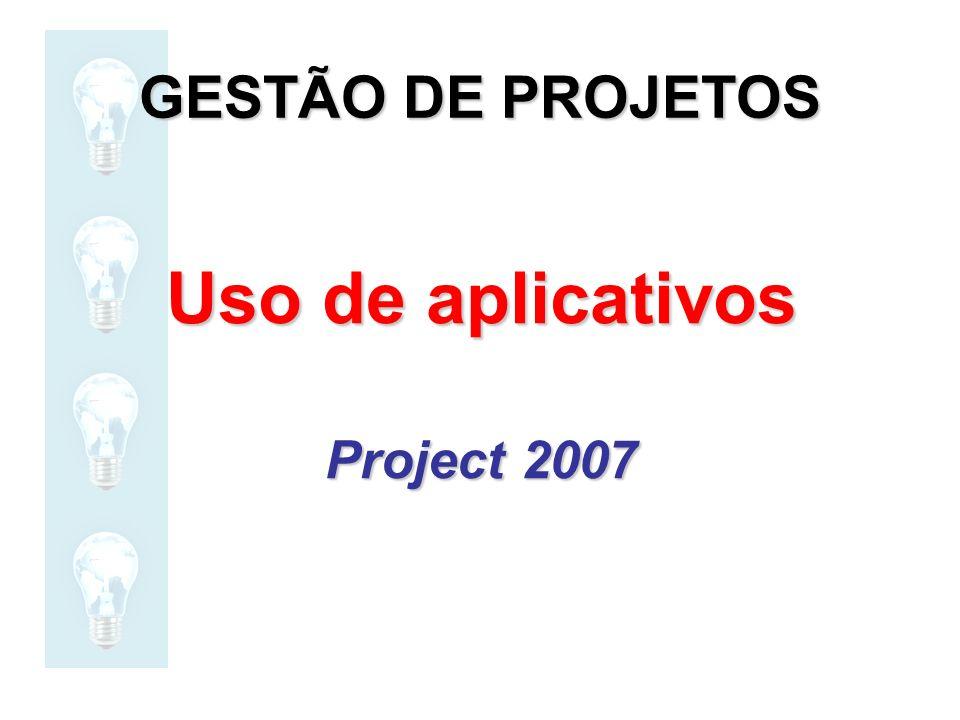 GESTÃO DE PROJETOS Uso de aplicativos Project 2007
