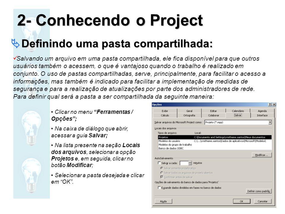2- Conhecendo o Project Definindo uma pasta compartilhada: Definindo uma pasta compartilhada: Salvando um arquivo em uma pasta compartilhada, ele fica
