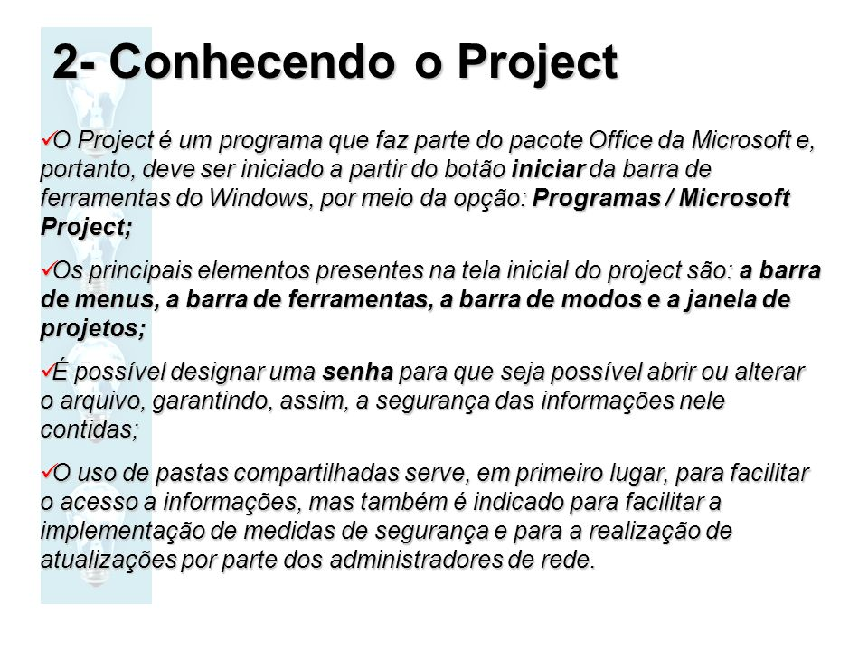 2- Conhecendo o Project O Project é um programa que faz parte do pacote Office da Microsoft e, portanto, deve ser iniciado a partir do botão iniciar d