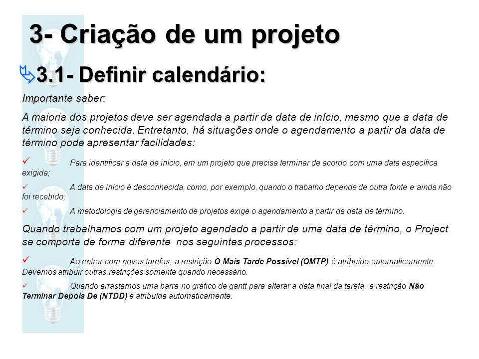 3.1- Definir calendário: 3.1- Definir calendário: Importante saber: A maioria dos projetos deve ser agendada a partir da data de início, mesmo que a d