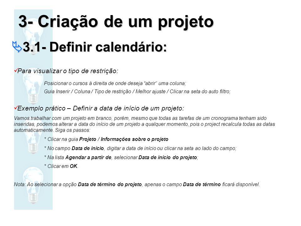 3- Criação de um projeto 3.1- Definir calendário: 3.1- Definir calendário: Para visualizar o tipo de restrição: Posicionar o cursos à direita de onde