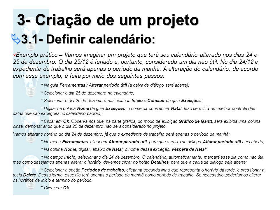 3- Criação de um projeto 3.1- Definir calendário: 3.1- Definir calendário: Exemplo prático – Vamos imaginar um projeto que terá seu calendário alterad