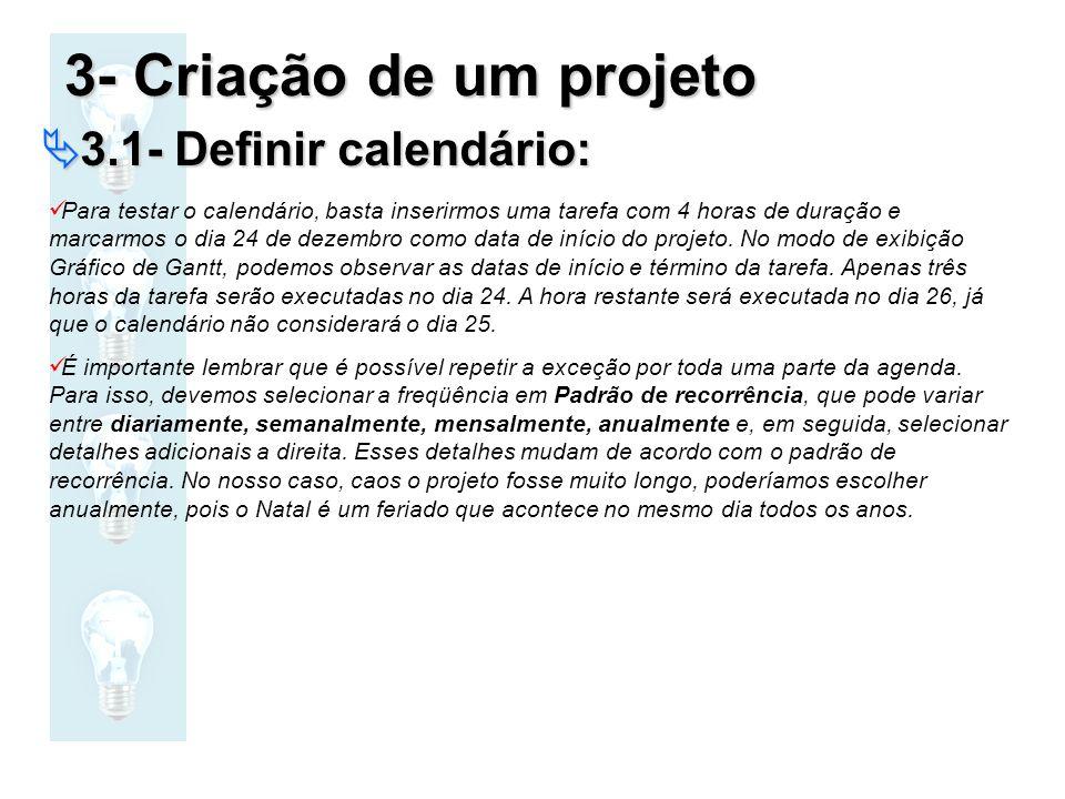 3- Criação de um projeto 3.1- Definir calendário: 3.1- Definir calendário: Para testar o calendário, basta inserirmos uma tarefa com 4 horas de duraçã