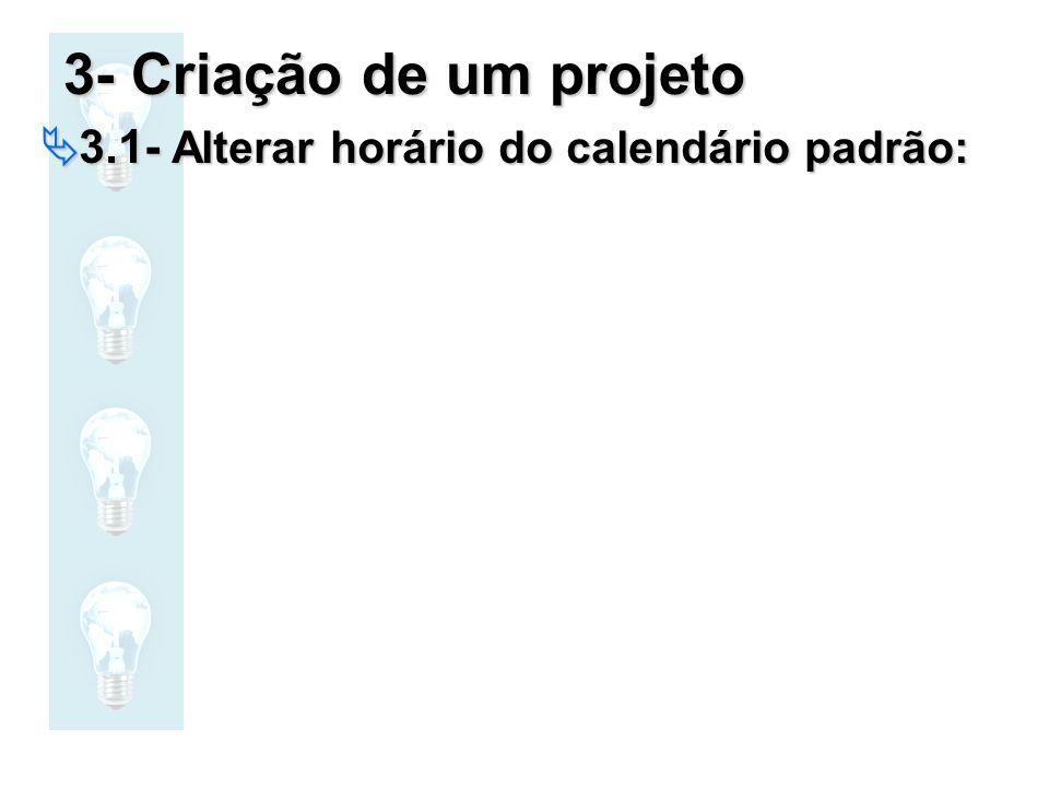 3- Criação de um projeto 3.1- Alterar horário do calendário padrão: 3.1- Alterar horário do calendário padrão:
