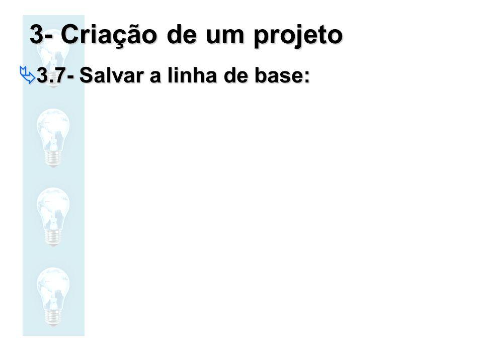 3- Criação de um projeto 3.7- Salvar a linha de base: 3.7- Salvar a linha de base: