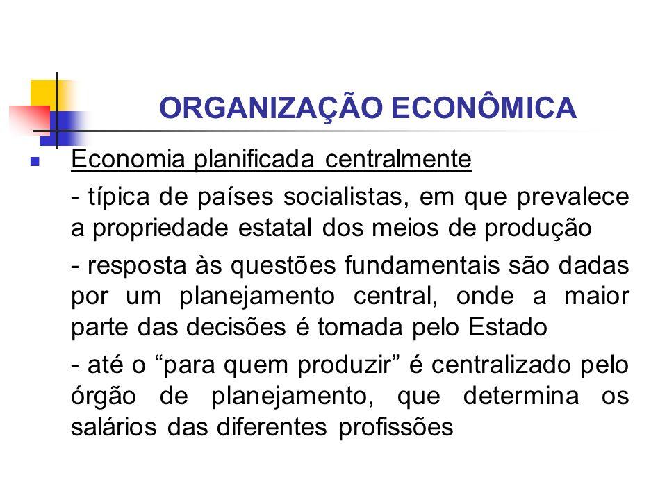 ORGANIZAÇÃO ECONÔMICA Economia planificada centralmente - típica de países socialistas, em que prevalece a propriedade estatal dos meios de produção -