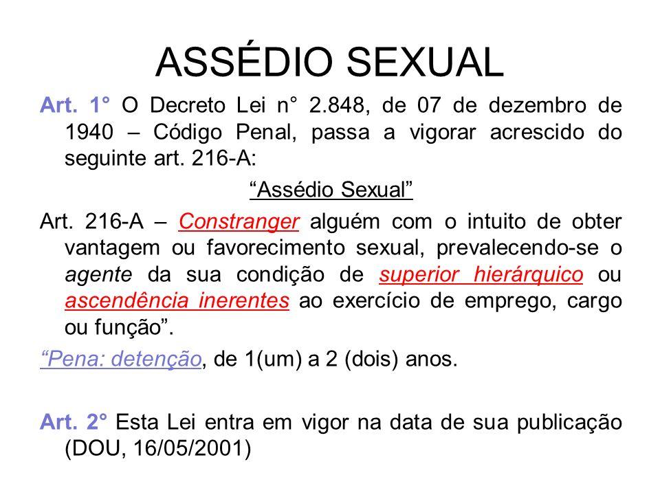 ASSÉDIO SEXUAL Art. 1° O Decreto Lei n° 2.848, de 07 de dezembro de 1940 – Código Penal, passa a vigorar acrescido do seguinte art. 216-A: Assédio Sex