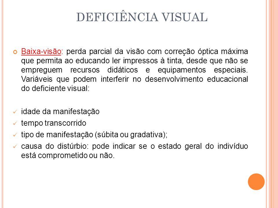 Baixa-visão: perda parcial da visão com correção óptica máxima que permita ao educando ler impressos à tinta, desde que não se empreguem recursos didáticos e equipamentos especiais.