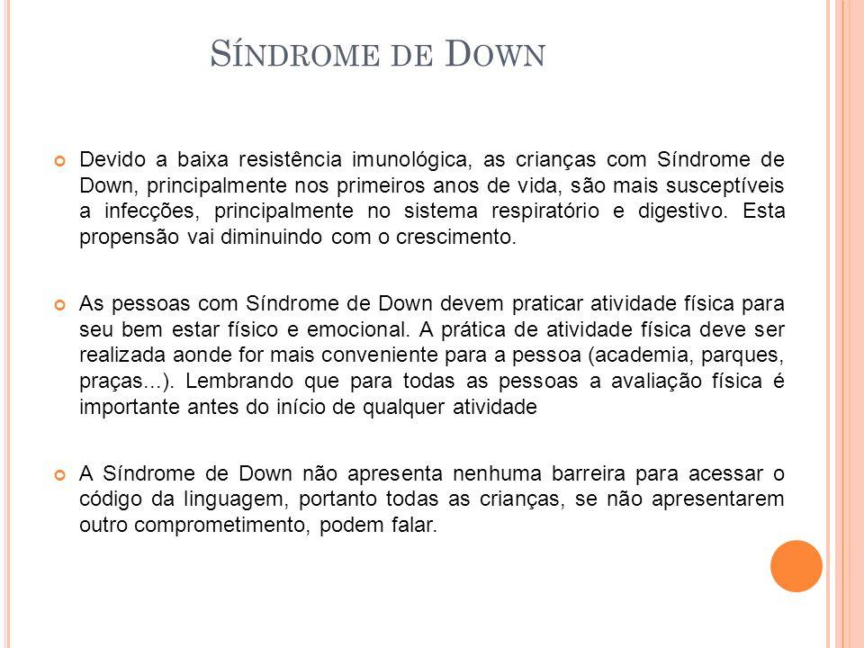 Devido a baixa resistência imunológica, as crianças com Síndrome de Down, principalmente nos primeiros anos de vida, são mais susceptíveis a infecções, principalmente no sistema respiratório e digestivo.
