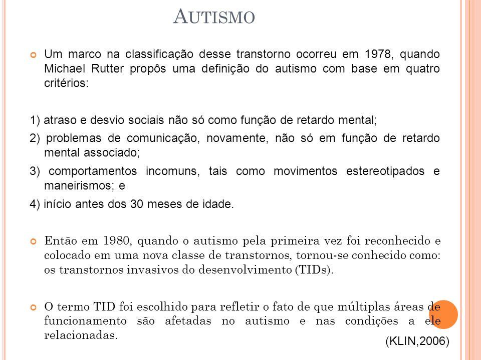 Um marco na classificação desse transtorno ocorreu em 1978, quando Michael Rutter propôs uma definição do autismo com base em quatro critérios: 1) atraso e desvio sociais não só como função de retardo mental; 2) problemas de comunicação, novamente, não só em função de retardo mental associado; 3) comportamentos incomuns, tais como movimentos estereotipados e maneirismos; e 4) início antes dos 30 meses de idade.