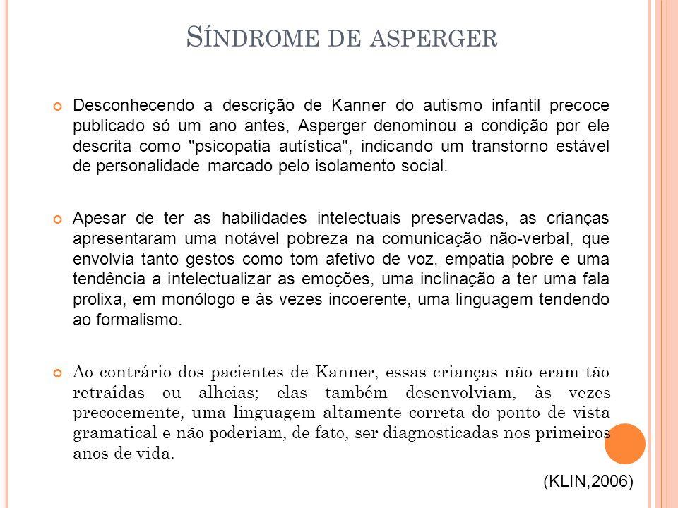 Desconhecendo a descrição de Kanner do autismo infantil precoce publicado só um ano antes, Asperger denominou a condição por ele descrita como psicopatia autística , indicando um transtorno estável de personalidade marcado pelo isolamento social.