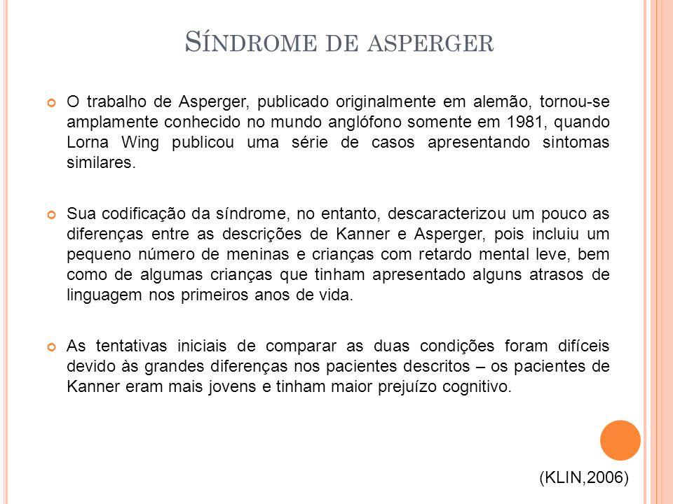 O trabalho de Asperger, publicado originalmente em alemão, tornou-se amplamente conhecido no mundo anglófono somente em 1981, quando Lorna Wing publicou uma série de casos apresentando sintomas similares.