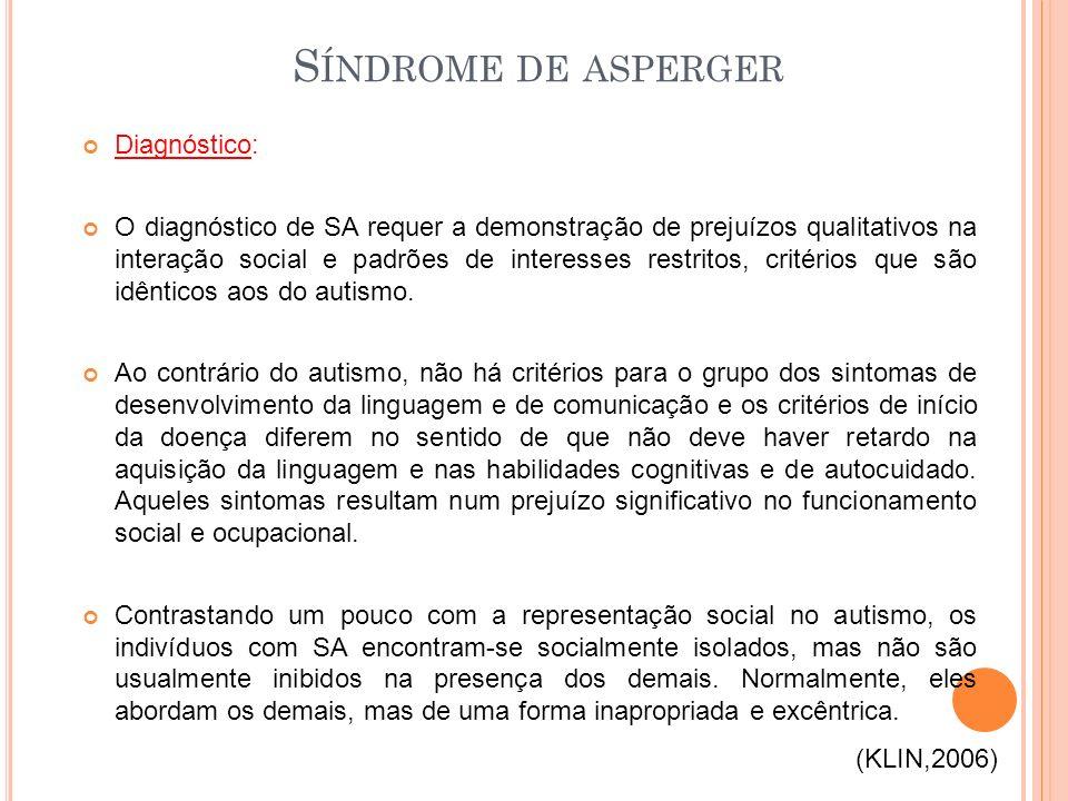 Diagnóstico: O diagnóstico de SA requer a demonstração de prejuízos qualitativos na interação social e padrões de interesses restritos, critérios que são idênticos aos do autismo.