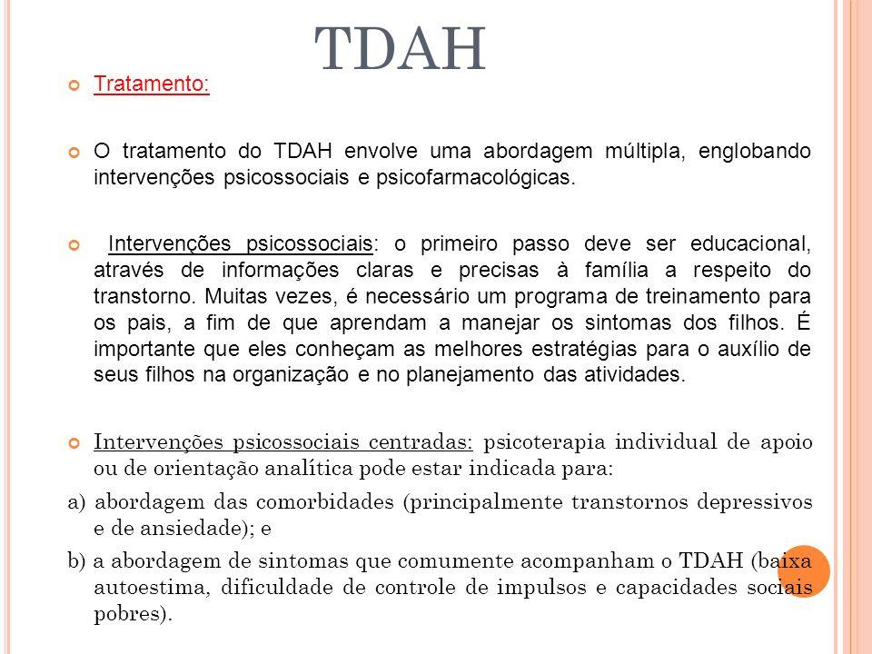 Tratamento: O tratamento do TDAH envolve uma abordagem múltipla, englobando intervenções psicossociais e psicofarmacológicas.