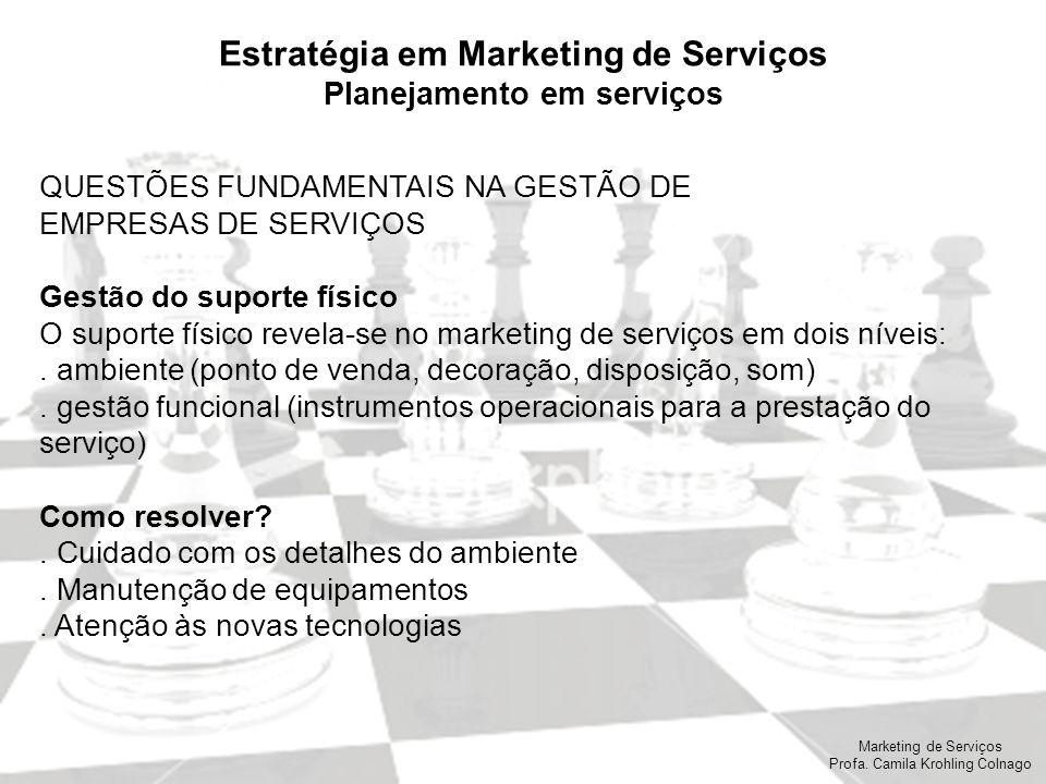 Marketing de Serviços Profa. Camila Krohling Colnago Estratégia em Marketing de Serviços Planejamento em serviços QUESTÕES FUNDAMENTAIS NA GESTÃO DE E