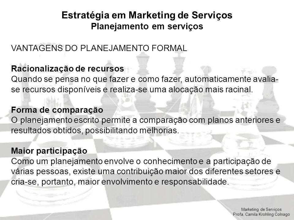 Marketing de Serviços Profa. Camila Krohling Colnago Estratégia em Marketing de Serviços Planejamento em serviços VANTAGENS DO PLANEJAMENTO FORMAL Rac
