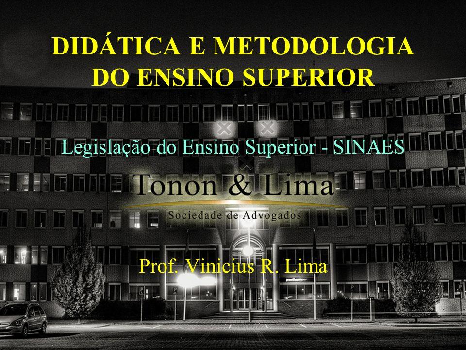 DIDÁTICA E METODOLOGIA DO ENSINO SUPERIOR Legislação do Ensino Superior - SINAES Prof. Vinicius R. Lima