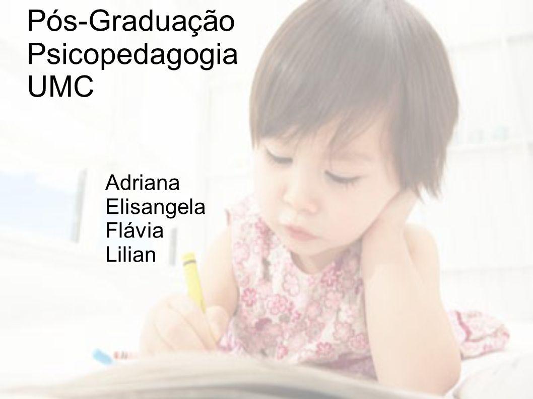 Pós-Graduação Psicopedagogia UMC Adriana Elisangela Flávia Lilian