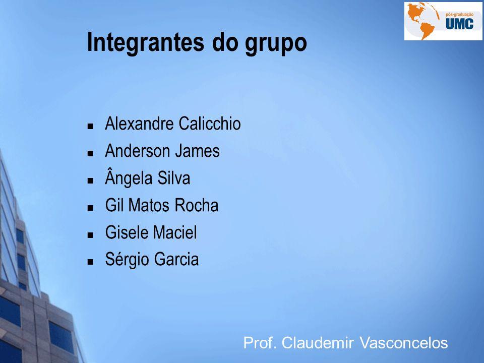 Integrantes do grupo Alexandre Calicchio Anderson James Ângela Silva Gil Matos Rocha Gisele Maciel Sérgio Garcia Prof. Claudemir Vasconcelos