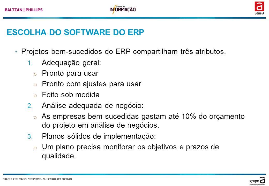 Copyright © The McGraw-Hill Companies, Inc. Permissão para reprodução ESCOLHA DO SOFTWARE DO ERP Projetos bem sucedidos do ERP compartilham três atrib