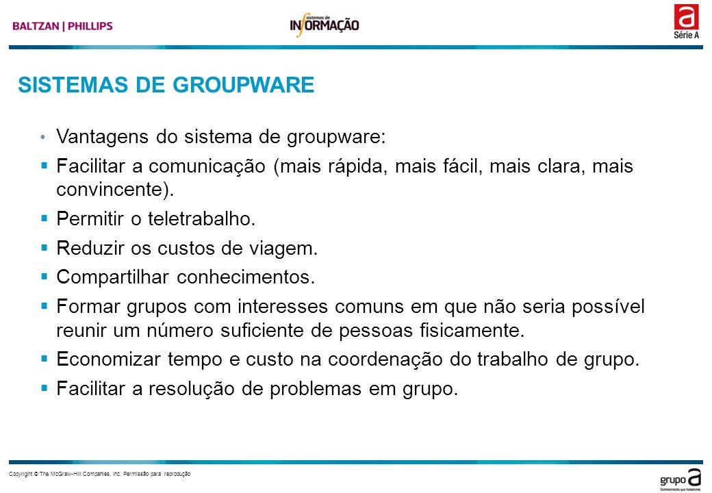 Copyright © The McGraw-Hill Companies, Inc. Permissão para reprodução SISTEMAS DE GROUPWARE Vantagens do sistema de groupware: Facilitar a comunicação