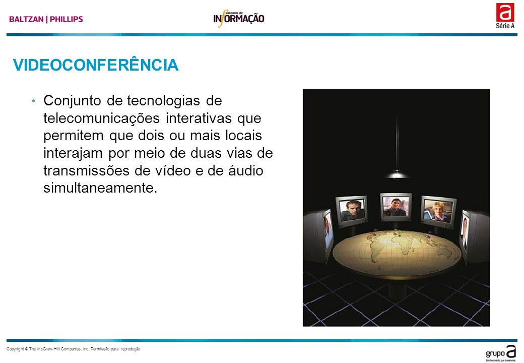 Copyright © The McGraw-Hill Companies, Inc. Permissão para reprodução VIDEOCONFERÊNCIA Conjunto de tecnologias de telecomunicações interativas que per