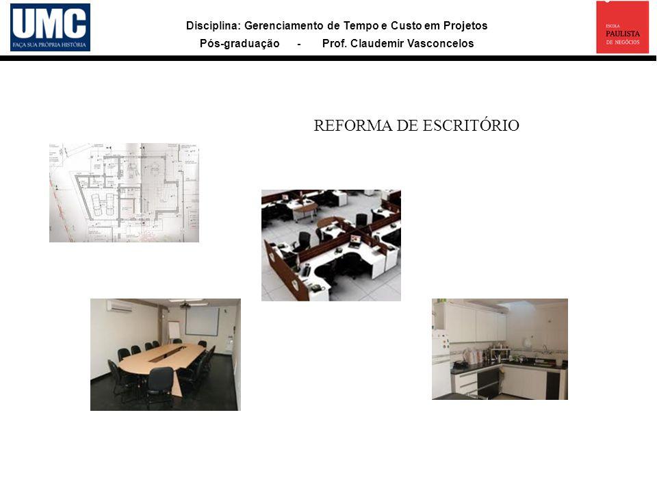 Disciplina: Gerenciamento de Tempo e Custo em Projetos Pós-graduação - Prof. Claudemir Vasconcelos REFORMA DE ESCRITÓRIO