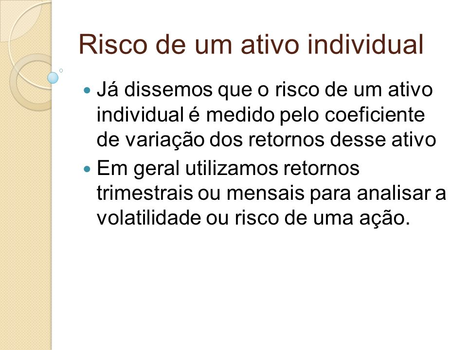 Risco de um ativo individual Já dissemos que o risco de um ativo individual é medido pelo coeficiente de variação dos retornos desse ativo Em geral ut