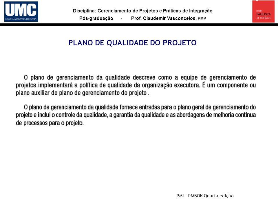 Disciplina: Gerenciamento de Projetos e Práticas de Integração Pós-graduação - Prof. Claudemir Vasconcelos, PMP PLANO DE QUALIDADE DO PROJETO PMI – PM