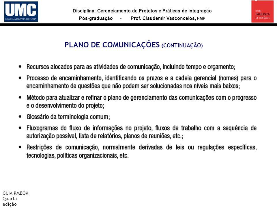 Disciplina: Gerenciamento de Projetos e Práticas de Integração Pós-graduação - Prof. Claudemir Vasconcelos, PMP PLANO DE COMUNICAÇÕES (CONTINUAÇÃO) GU
