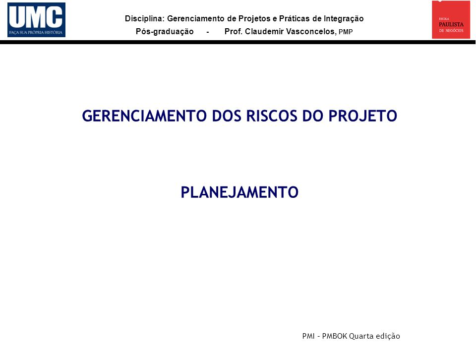 Disciplina: Gerenciamento de Projetos e Práticas de Integração Pós-graduação - Prof. Claudemir Vasconcelos, PMP GERENCIAMENTO DOS RISCOS DO PROJETO PL