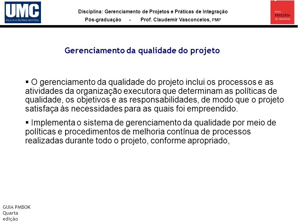 Disciplina: Gerenciamento de Projetos e Práticas de Integração Pós-graduação - Prof. Claudemir Vasconcelos, PMP Gerenciamento da qualidade do projeto