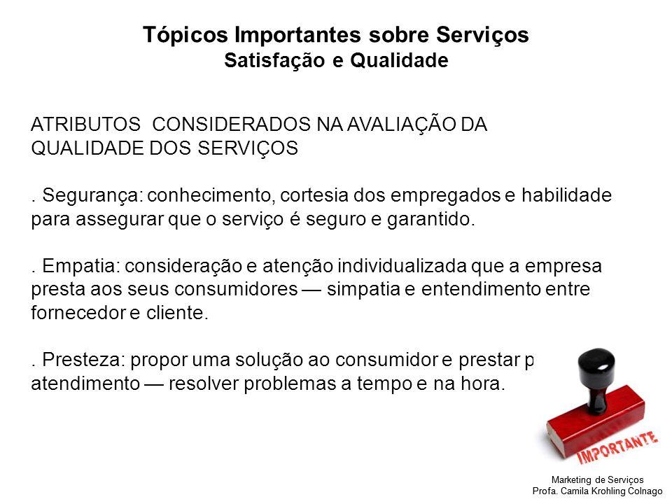 Marketing de Serviços Profa. Camila Krohling Colnago Tópicos Importantes sobre Serviços Satisfação e Qualidade ATRIBUTOS CONSIDERADOS NA AVALIAÇÃO DA